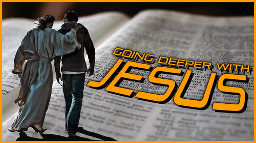 Going Deeper With Jesus